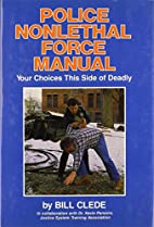 Police nonlethal force manual : your choices…