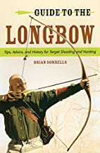 Guide to the Longbow: Tips, Advice, and…