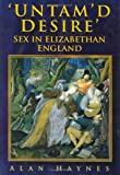 Haynes, Alan: Untam&#39;d Desire: Sex in Elizabethan England