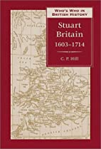 Who's Who in Stuart Britain by C. P. Hill