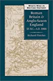 Fletcher, R.A.: Who's Who in Roman Britain and Anglo-Saxon England, 55 B.C.-1066 A.d 1066: 55 Bc-Ad 1066