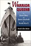 Butler, Daniel Allen: Warrior Queens: The Queen Mary and Queen Elizabeth in World War II