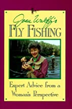Joan Wulff's Fly Fishing: Expert Advice from…