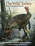 Dickson, James G.: The Wild Turkey: Biology & Management
