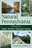Fergus, Charles: Natural Pennsylvania : Exploring the State Forest Natural Areas
