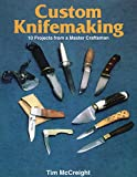 McCreight, Tim: Custom Knifemaking: 10 Projects from a Master Craftsman