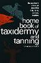 Home book of taxidermy and tanning by Gerald…