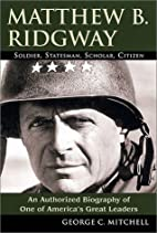 Matthew B. Ridgway: Soldier, Statesman,…