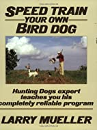 Speed Train Your Own Bird Dog: Hunting Dogs…