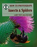 Larry West: How to Photograph Insects & Spiders (How To Photograph Series)
