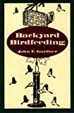 Gardner, John F.: Backyard Birdfeeding