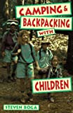 Boga, Steven: Camping and Backpacking With Children