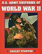U.S. Army Uniforms of World War II by Shelby…