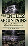 Mitchell, Jeff: Hiking the Endless Mountains: Exploring the Wilderness of Northeast Pennsylvania