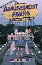 Amusement Parks of Pennsylvania by Jim…
