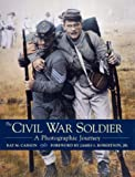 Carson, Ray M.: The Civil War Soldier : A Photographic Journey