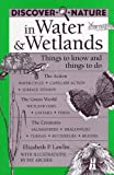 Lawlor, Elizabeth P.: Discover Nature in Water &amp; Wetlands: Things to Know and Things to Do