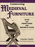 Diehl, Daniel: Constructing Medieval Furniture: Plans and Instructions With Historical Notes