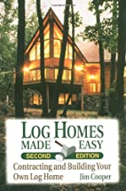Log Homes Made Easy: Contracting and…