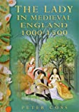 Coss, Peter R.: The Lady in Medieval England 1000-1500