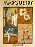 Hume, David: Marquetry: How to Make Pictures and Patterns in Wood Veneers