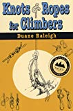 Raleigh, Duane: Knots and Ropes for Climbers : Knots, Ropes, Cordage and Slings for Climbers