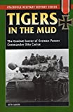 Otto Carius: Tigers in the Mud: The Combat Career of German Panzer Commander Otto Carius (Stackpole Military History Series)