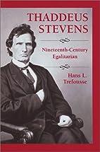 Thaddeus Stevens by Hans Louis Trefousse