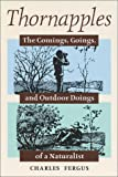 Fergus, Charles: Thornapples: The Comings, Goings, and Outdoor Doings of a Naturalist