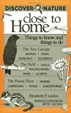 Lawlor, Elizabeth P.: Discover Nature Close to Home: Things to Know and Things to Do