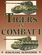 Tigers in Combat, Vol. 1 by Wolfgang…