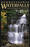 Scott E. Brown: Pennsylvania Waterfalls: A Guide for Hikers and Photographers