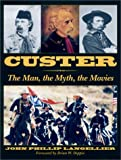 Langellier, John P.: Custer: The Man, the Myth, the Movies