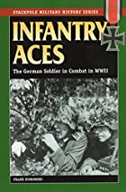 Infantry Aces: The German Soldier in Combat…