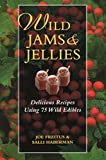 Freitus, Joe: Wild Jams And Jellies: Delicious Recipes Using 75 Wild Edibles