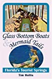 Hollis, Tim: Glass Bottom Boats & Mermaid Tails: Florida's Tourist Springs