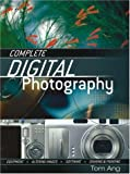 Ang, Tom: Complete Digital Photography
