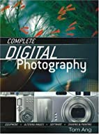 Complete Digital Photography by Tom Ang
