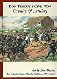 Troiani, Don: Don Troiani's Civil War Cavalry And Artillery