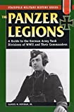 Mitcham, Samuel W.: The Panzer Legions: A Guide to the German Army Tank Divisions of World War II and Their Commanders