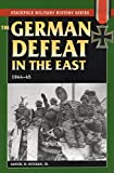 Mitcham, Samuel W.: German Defeat in the East, 1944-45