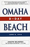 Balkoski, Joseph: Omaha Beach: D-day, June 6, 1944