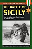 Mitcham, Samuel W.: The Battle of Sicily: How the Allies Lost Their Chance for Total Victory