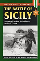 The Battle of Sicily: How the Allies Lost…