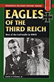 Mitcham, Samuel W.: Eagles of the Third Reich: Men of the Luftwaffe in World War II