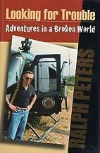 Looking For Trouble: Adventures in a Broken…