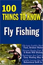 Fly Fishing: 100 Things to Know by Jay…
