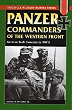 Panzer Commanders of the Western Front:…