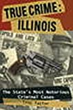 Taylor, Troy: True Crime: Illinois, The State's Most Notorious Criminal Cases (True Crime (Stackpole))