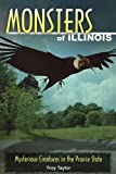 Taylor, Troy: Monsters of Illinois: Mysterious Creatures in the Prairie State